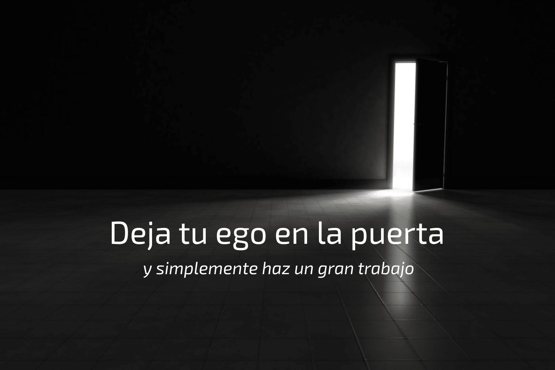 Deja tu ego en la puerta cada mañana