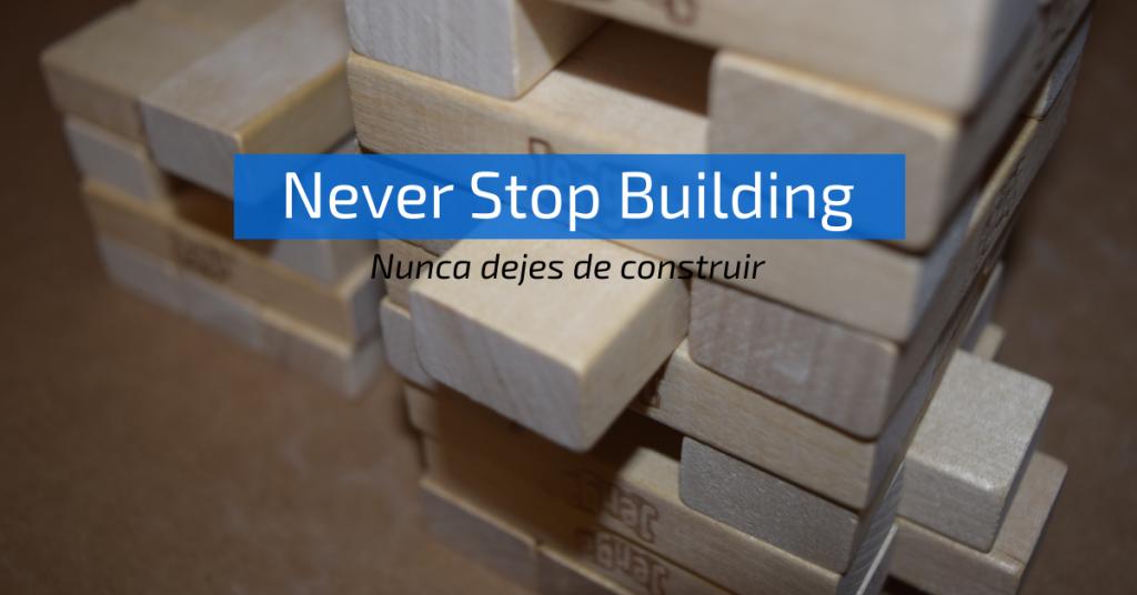 Nunca dejes de construir